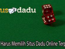 Alasan Harus Memilih Situs Dadu Online Terpercaya