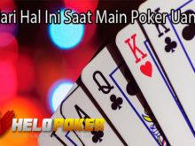 Hindari Hal Ini Saat Main Poker Uang Asli