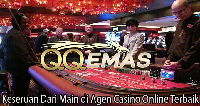 Keseruan Dari Main di Agen Casino Online Terbaik